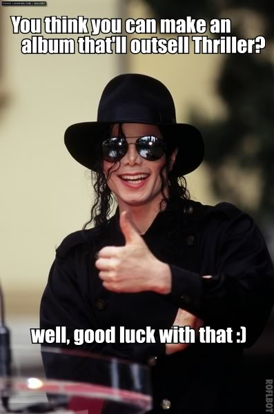 you-think-you-can-make-an-album-thatll-outsell-thriller-funny-michael-jackson-meme-image